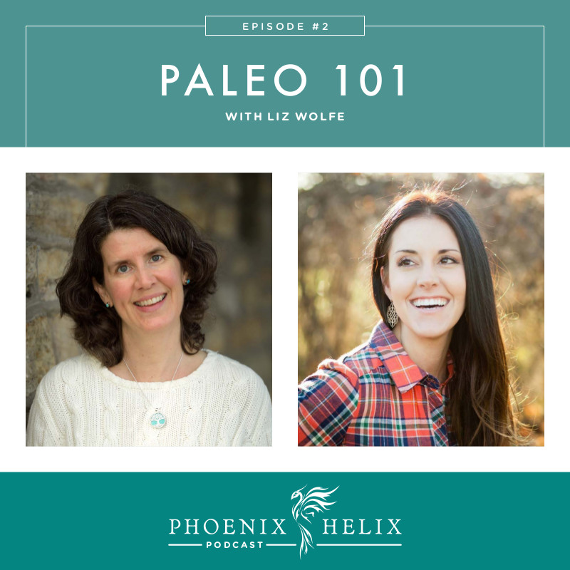 Paleo 101 with Liz Wolfe | Phoenix Helix Podcast