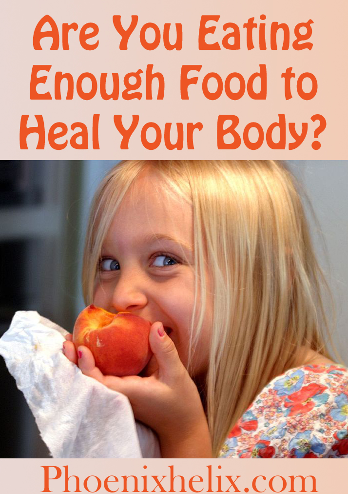 Are You Eating Enough Food to Heal Your Body?   Phoenix Helix