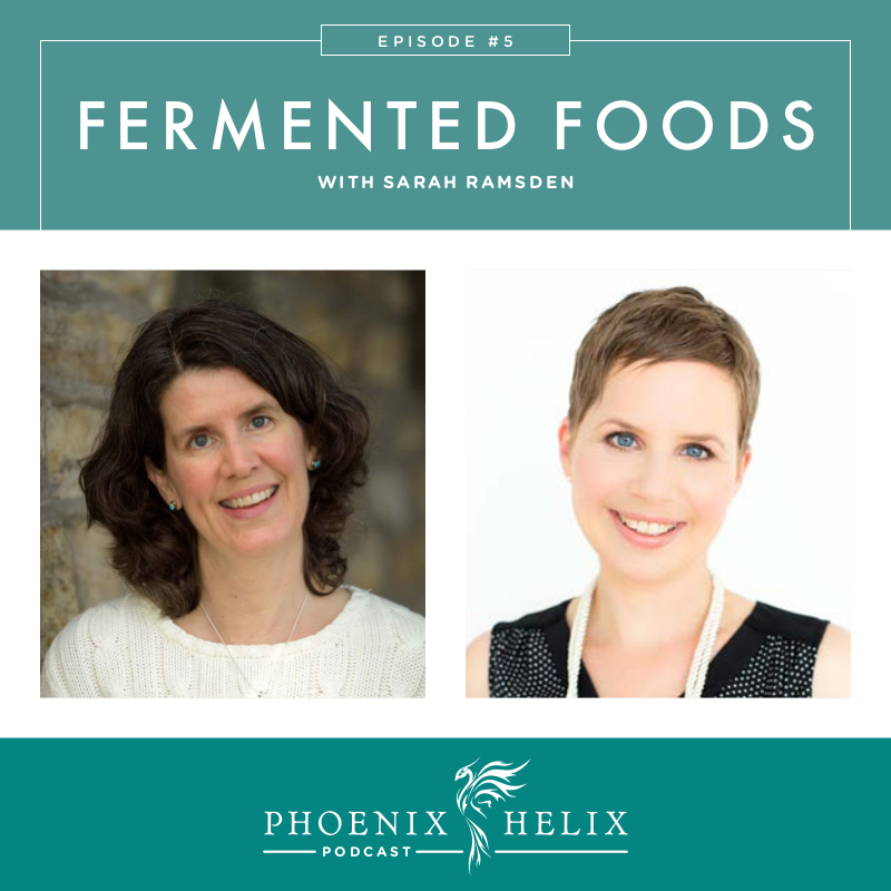 Fermented Foods with Sarah Ramsden | Phoenix Helix Podcast