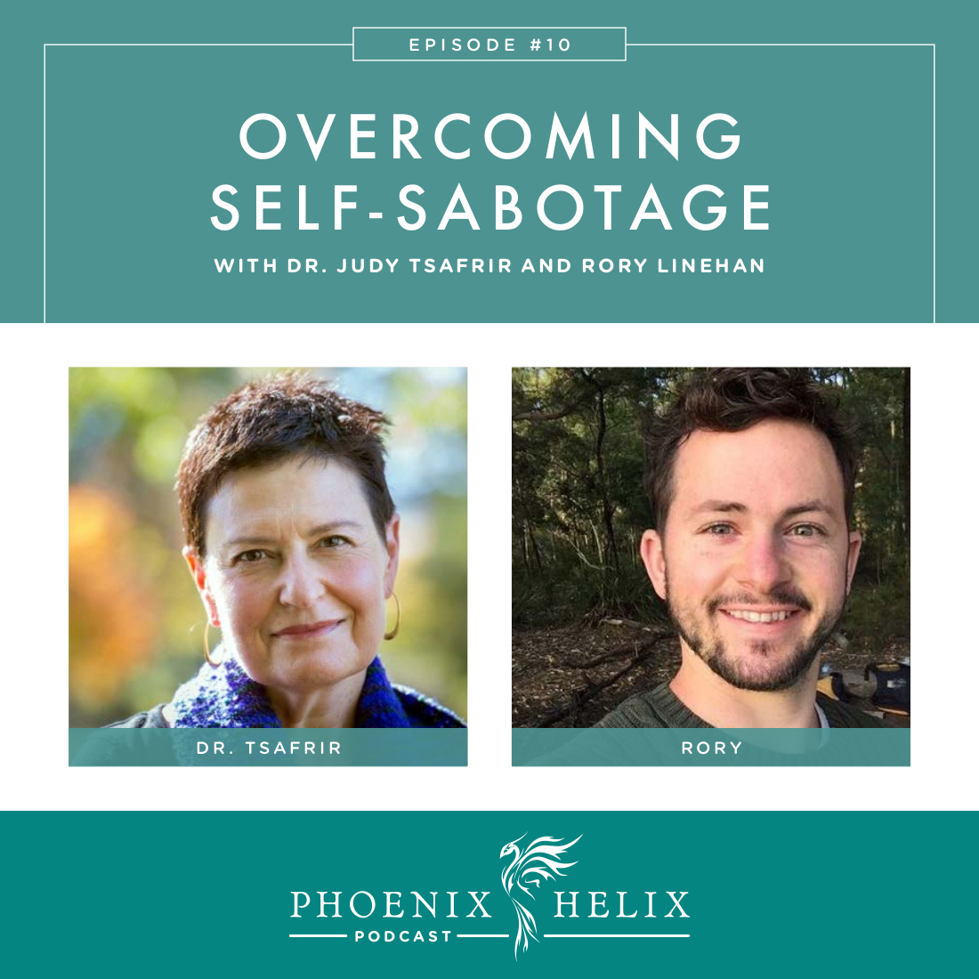 Overcoming Self-Sabotage with Dr. Judy Tsafrir and Rory Linehan | Phoenix Helix Podcast