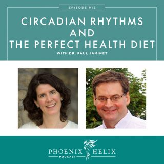 Episode 12: Circadian Rhythms & The Perfect Health Diet with Dr. Paul Jaminet