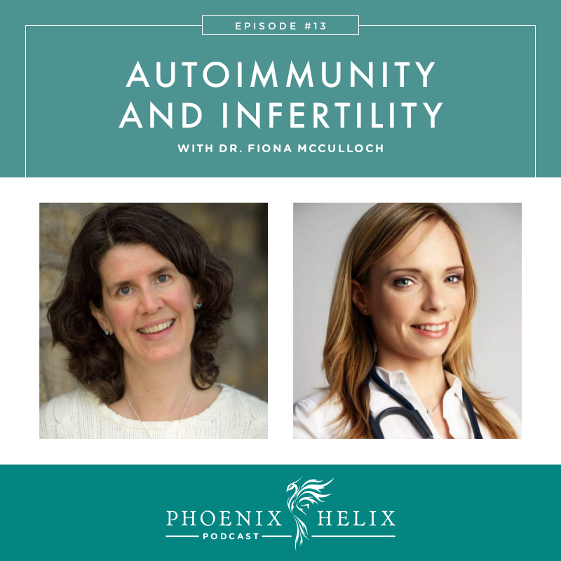 Autoimmunity and Infertility with Dr. Fiona McCulloch   Phoenix Helix Podcast