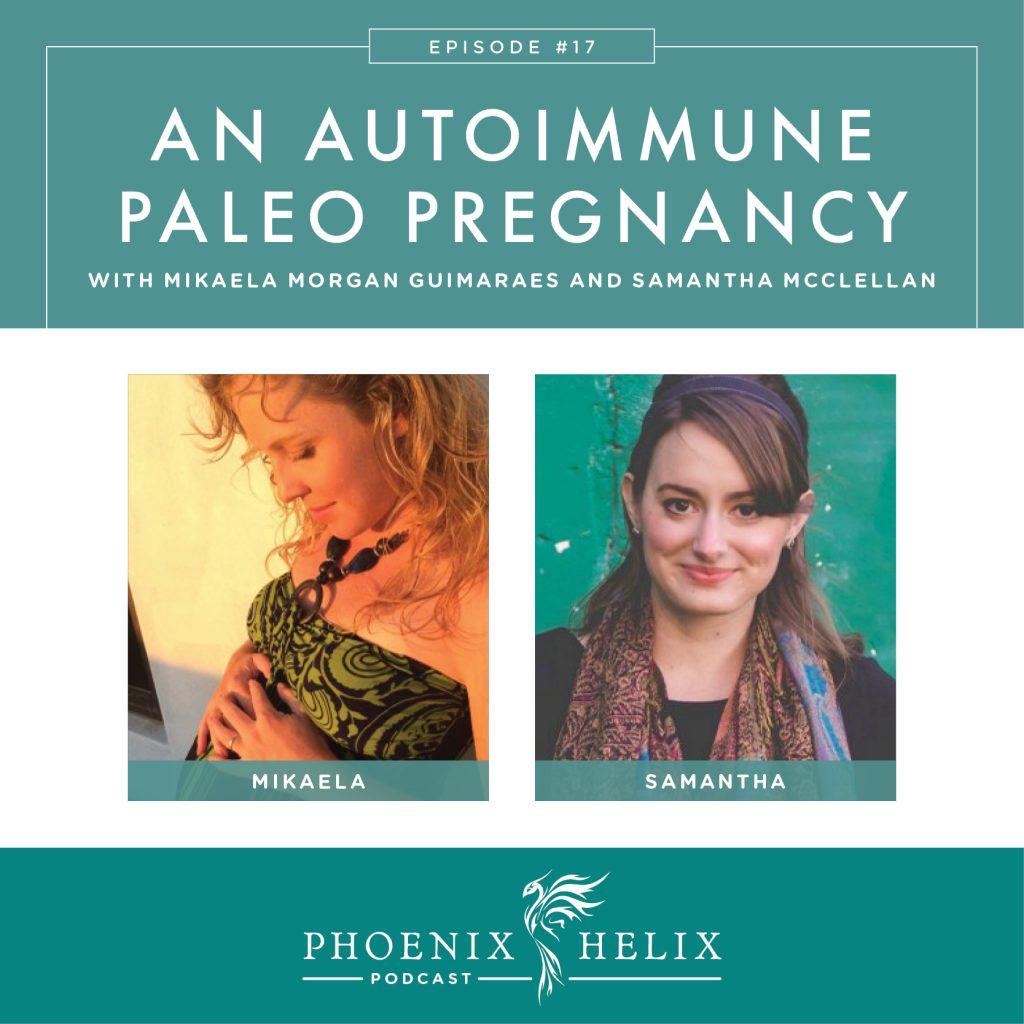 An Autoimmune Paleo Pregnancy | Phoenix Helix Podcast