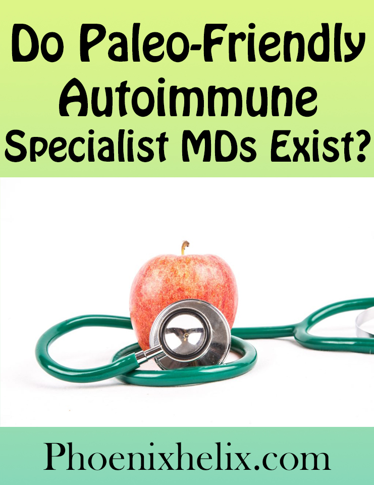 Do Paleo-Friendly Autoimmune Specialist MDs Exist? | Phoenix Helix