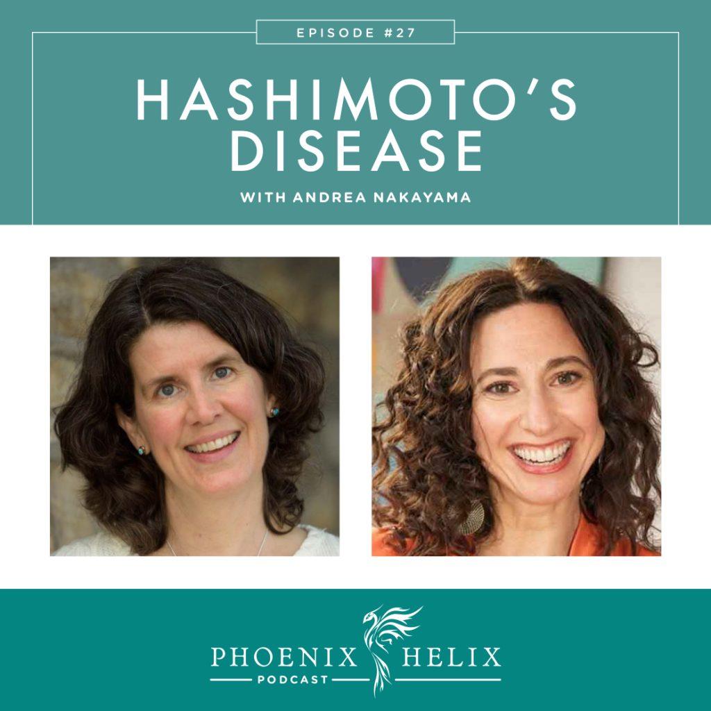 Hashimoto's Disease with Andrea Nakayama | Phoenix Helix Podcast