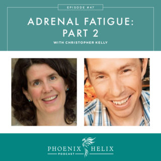Episode 47: Adrenal Fatigue: Part 2 with Christopher Kelly