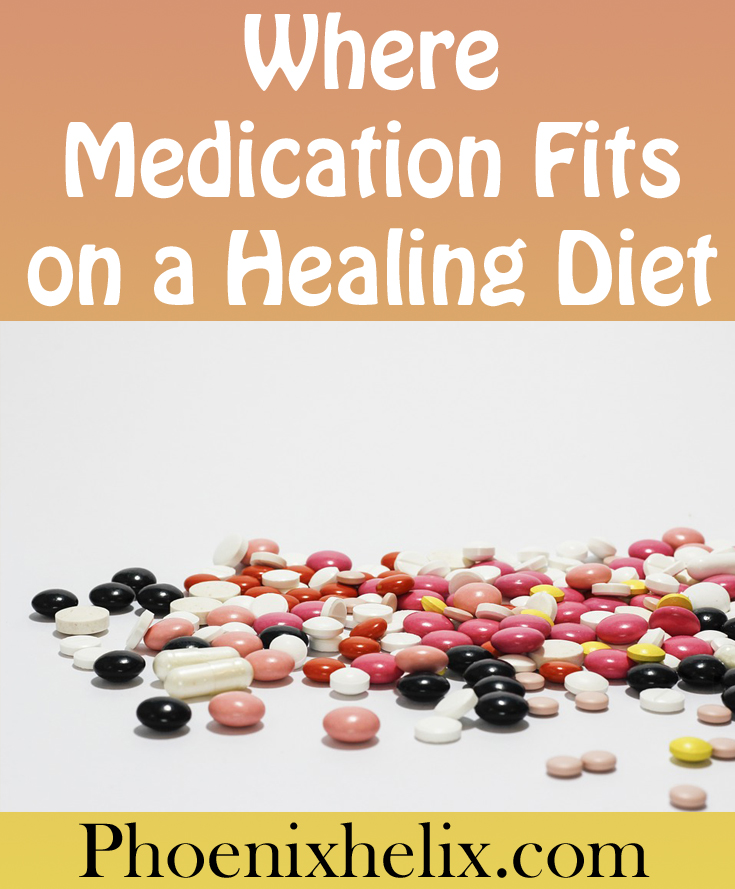 Where Medication Fits on a Healing Diet   Phoenix Helix
