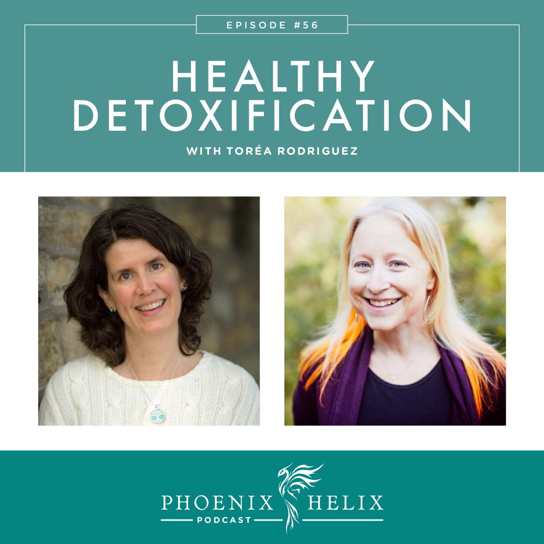 Healthy Detoxification with Torea Rodriguez | Phoenix Helix Podcast
