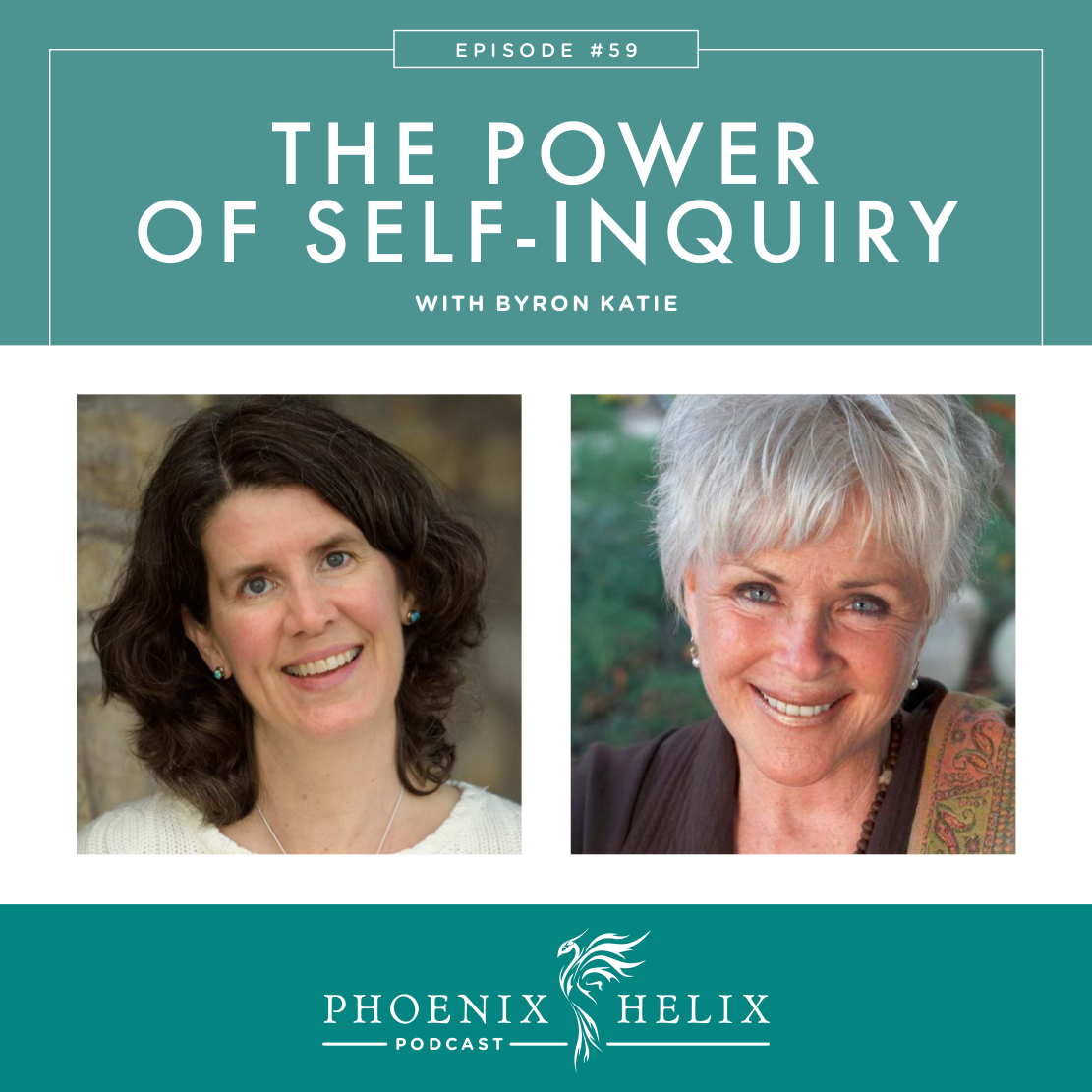 The Power of Self-Inquiry with Byron Katie | Phoenix Helix Podcast