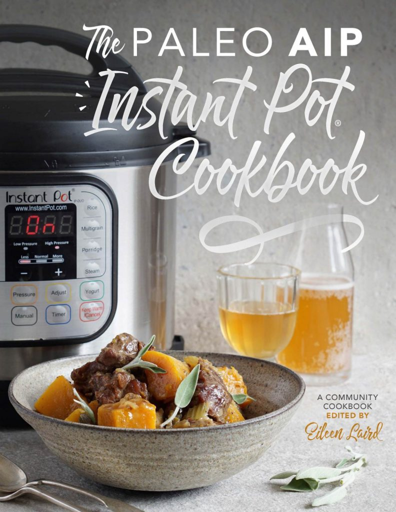 The Paleo AIP Instant Pot Cookbook | A Community Cookbook