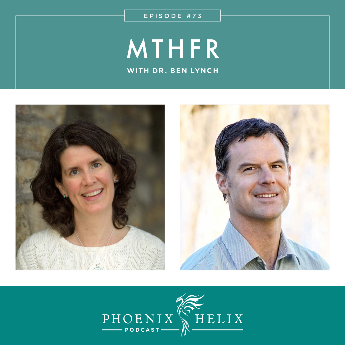 MTHFR with Dr. Ben Lynch | Phoenix Helix Podcast