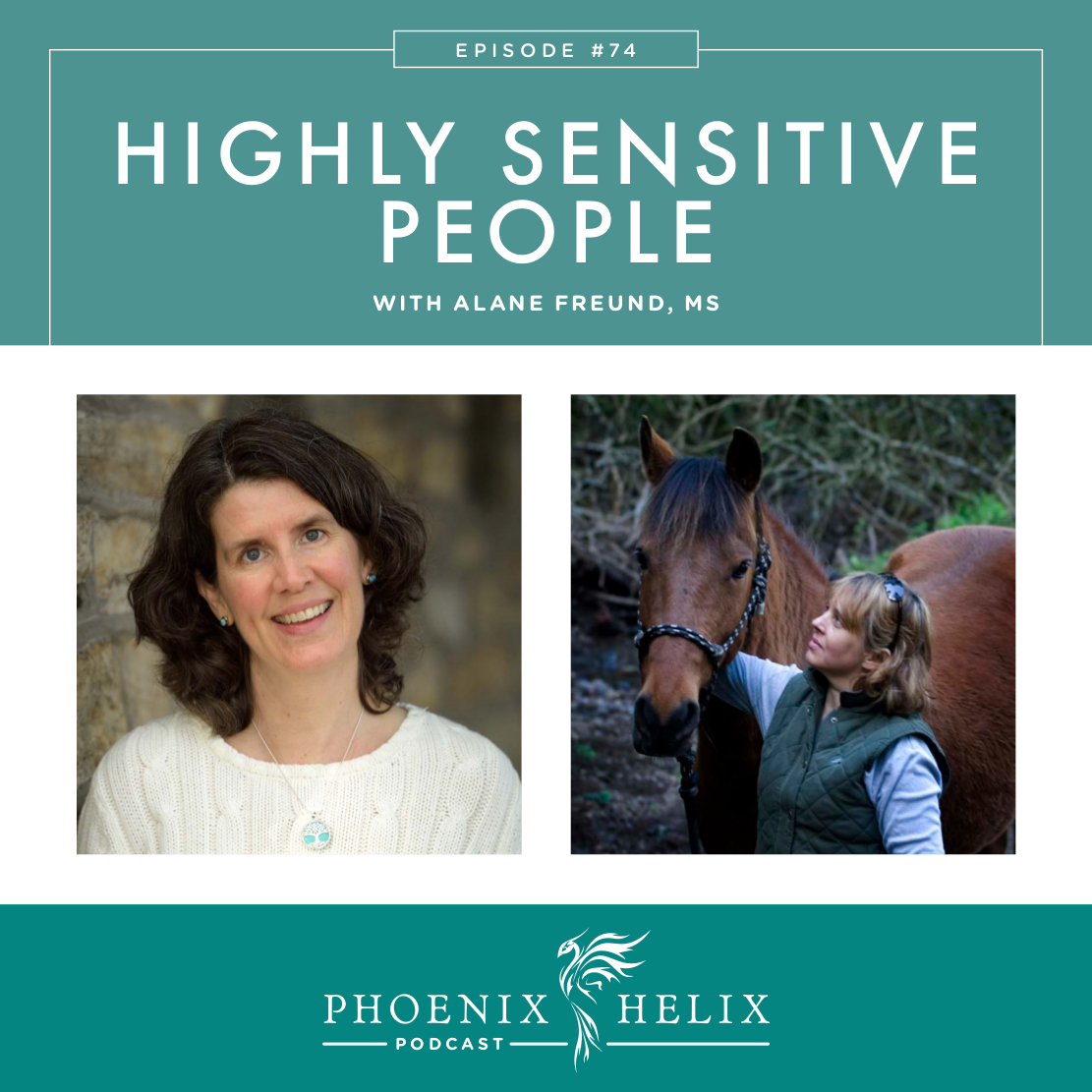 Highly Sensitive People with Alane Freund | Phoenix Helix Podcast