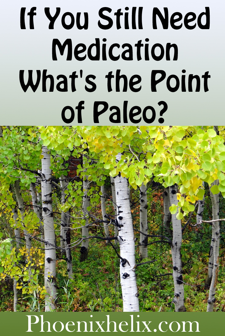 If You Still Need Medication, What's the Point of Paleo? | Phoenix Helix