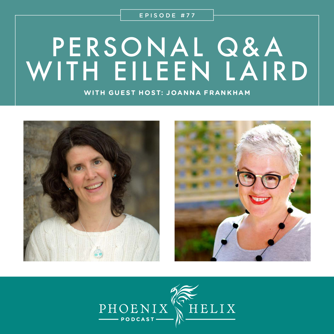 Personal Q&A with Eileen Laird | Phoenix Helix Podcast