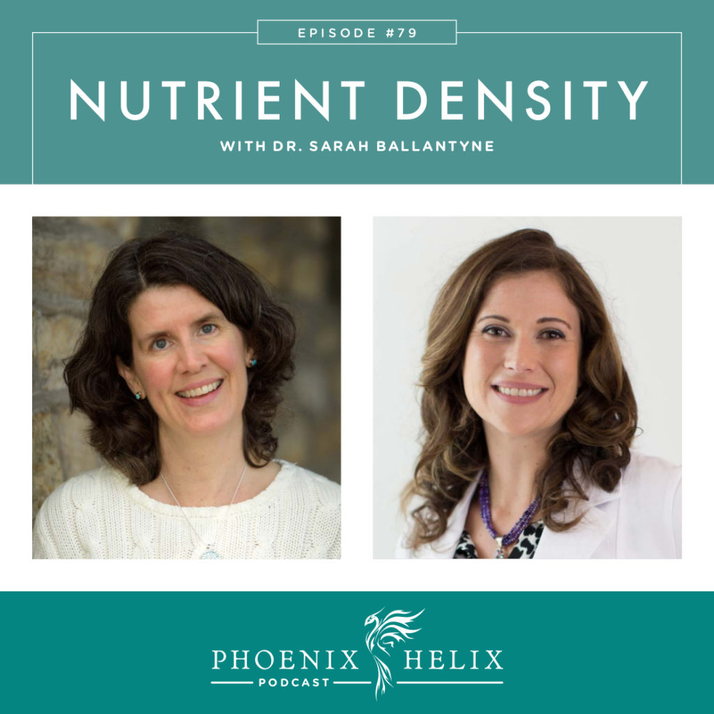 Nutrient Density with Dr. Sarah Ballantyne | Phoenix Helix Podcast