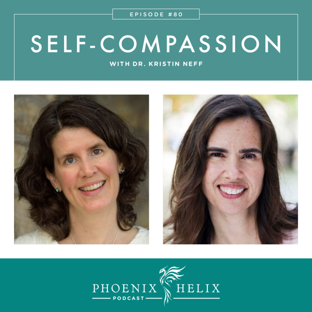 Self-Compassion with Dr. Kristin Neff | Phoenix Helix Podcast