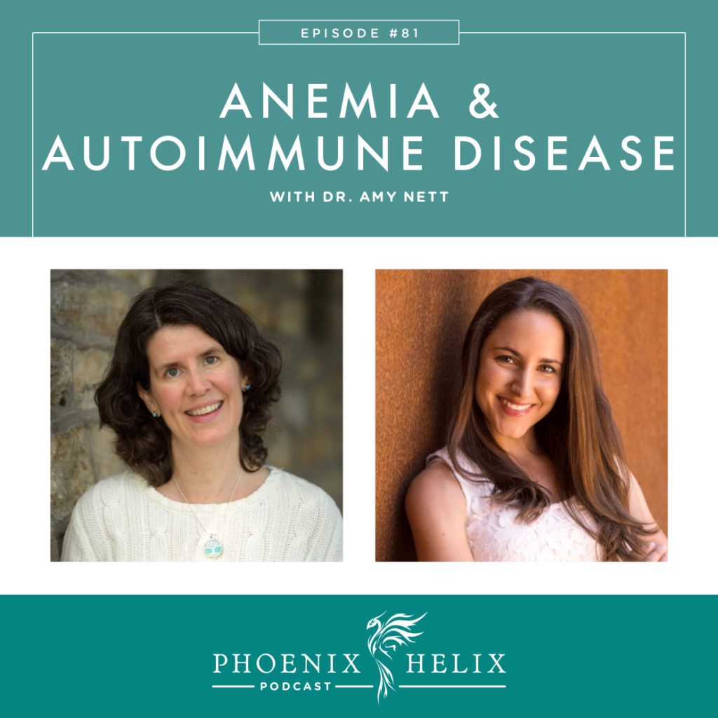 Anemia and Autoimmune Disease with Dr. Amy Nett | Phoenix Helix Podcast