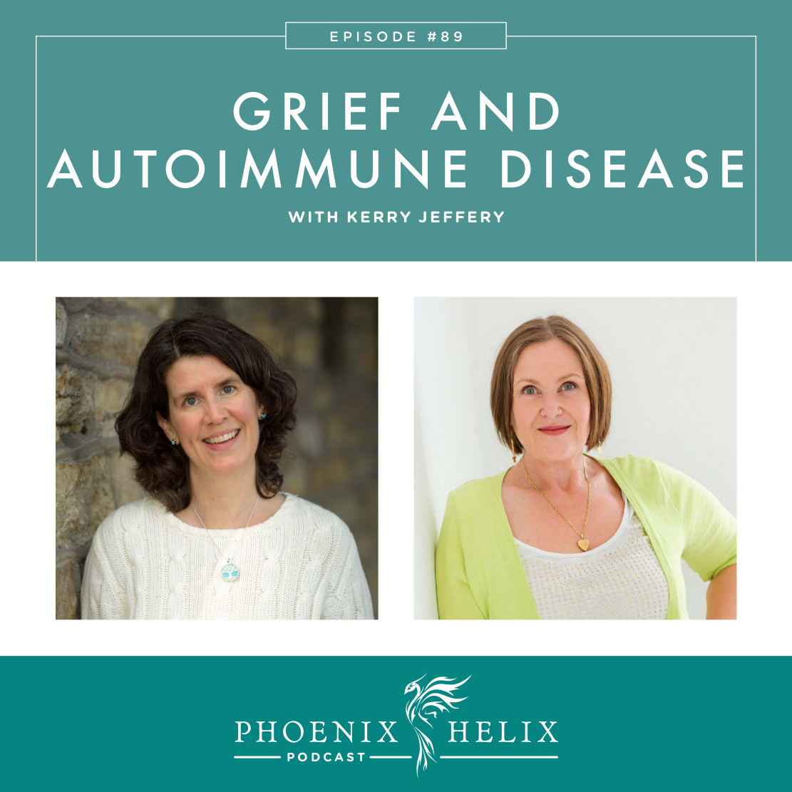Grief and Autoimmune Disease with Kerry Jeffery | Phoenix Helix Podcast