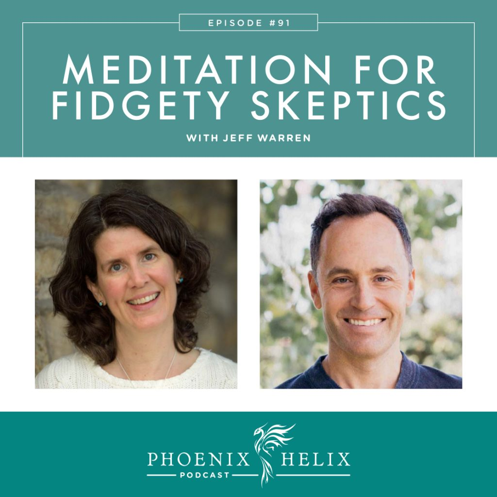 Meditation for Fidgety Skeptics | Phoenix Helix Podcast