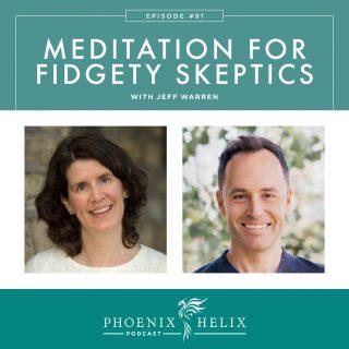 Episode 91: Meditation for Fidgety Skeptics with Jeff Warren