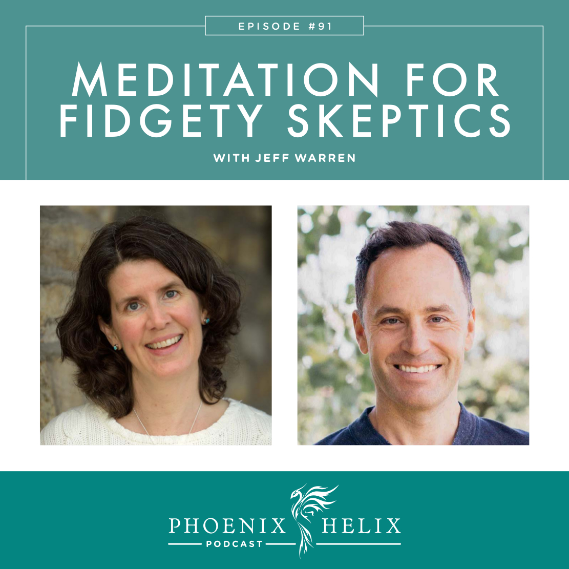 Meditation for Fidgety Skeptics with Jeff Warren | Phoenix Helix Podcast
