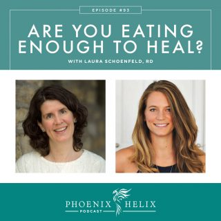 Episode 93: Are You Eating Enough to Heal? with Laura Schoenfeld, RD