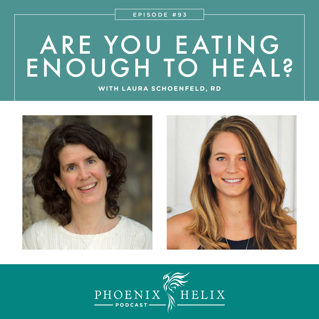 Are You Eating Enough to Heal? with Laura Schoenfeld, RD | Phoenix Helix Podcast