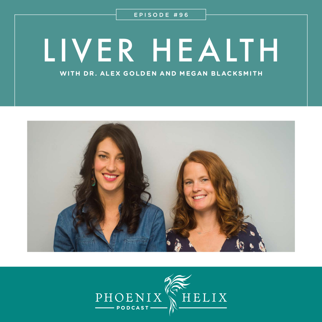 Liver Health with Dr. Alex Golden and Megan Blacksmith | Phoenix Helix Podcast