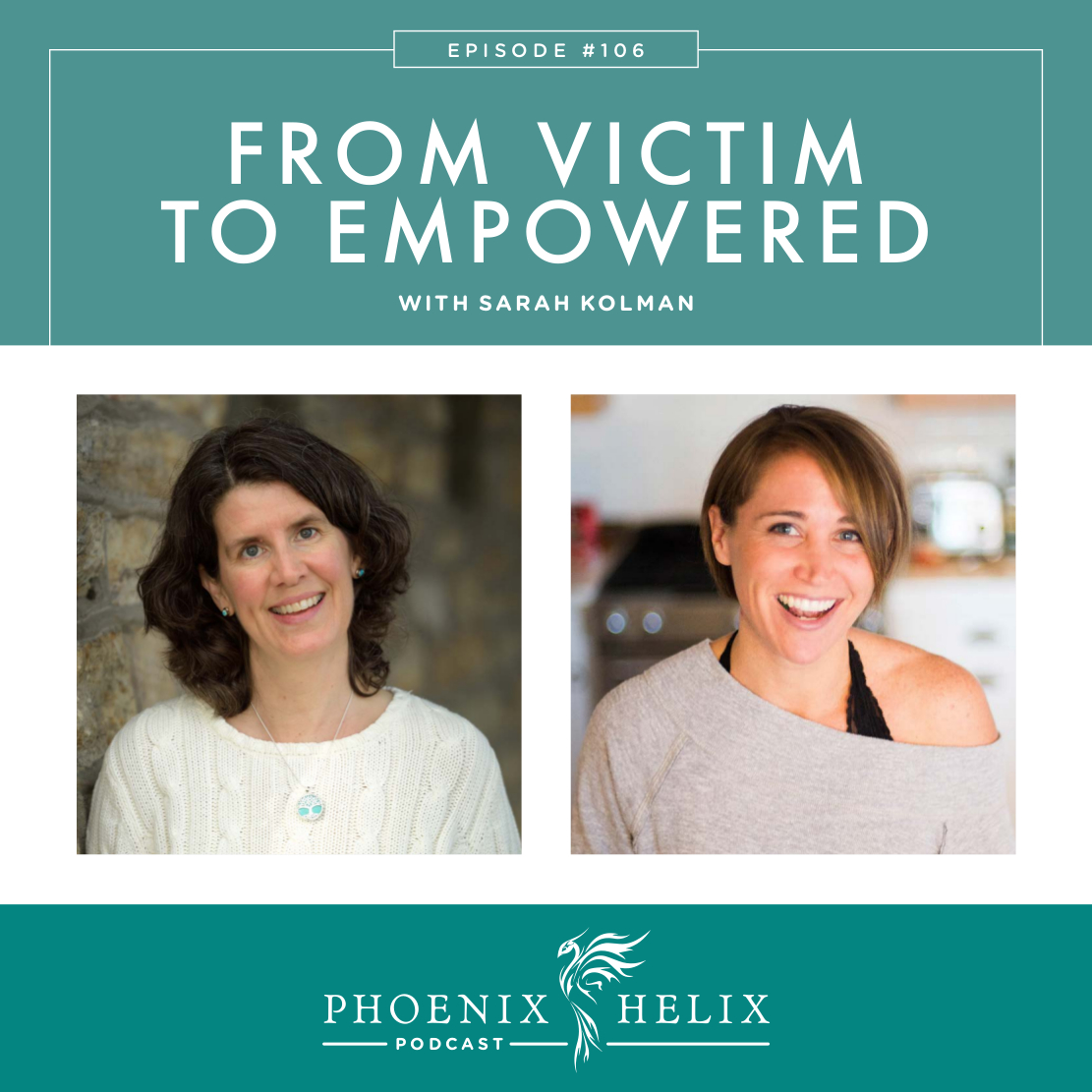 From Victim to Empowered with Sarah Kolman | Phoenix Helix Podcast