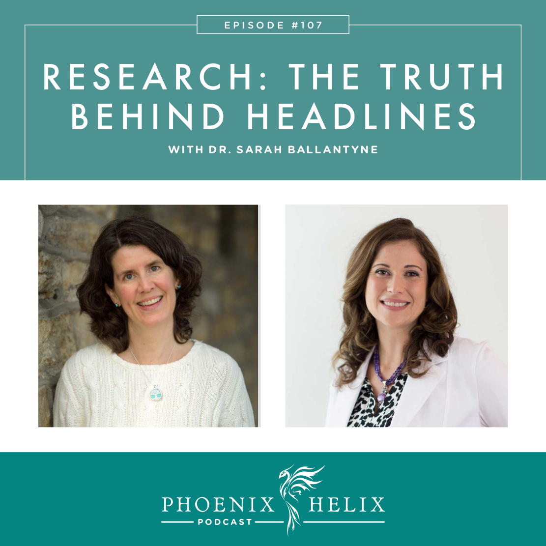 Research: The Truth Behind the Headlines with Dr. Sarah Ballantyne | Phoenix Helix Podcast