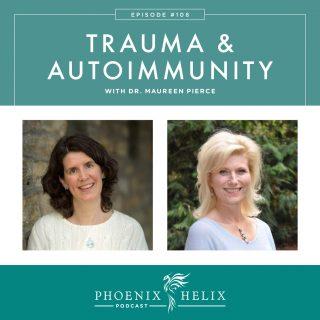 Episode 108: Trauma & Autoimmunity with Dr. Maureen Pierce