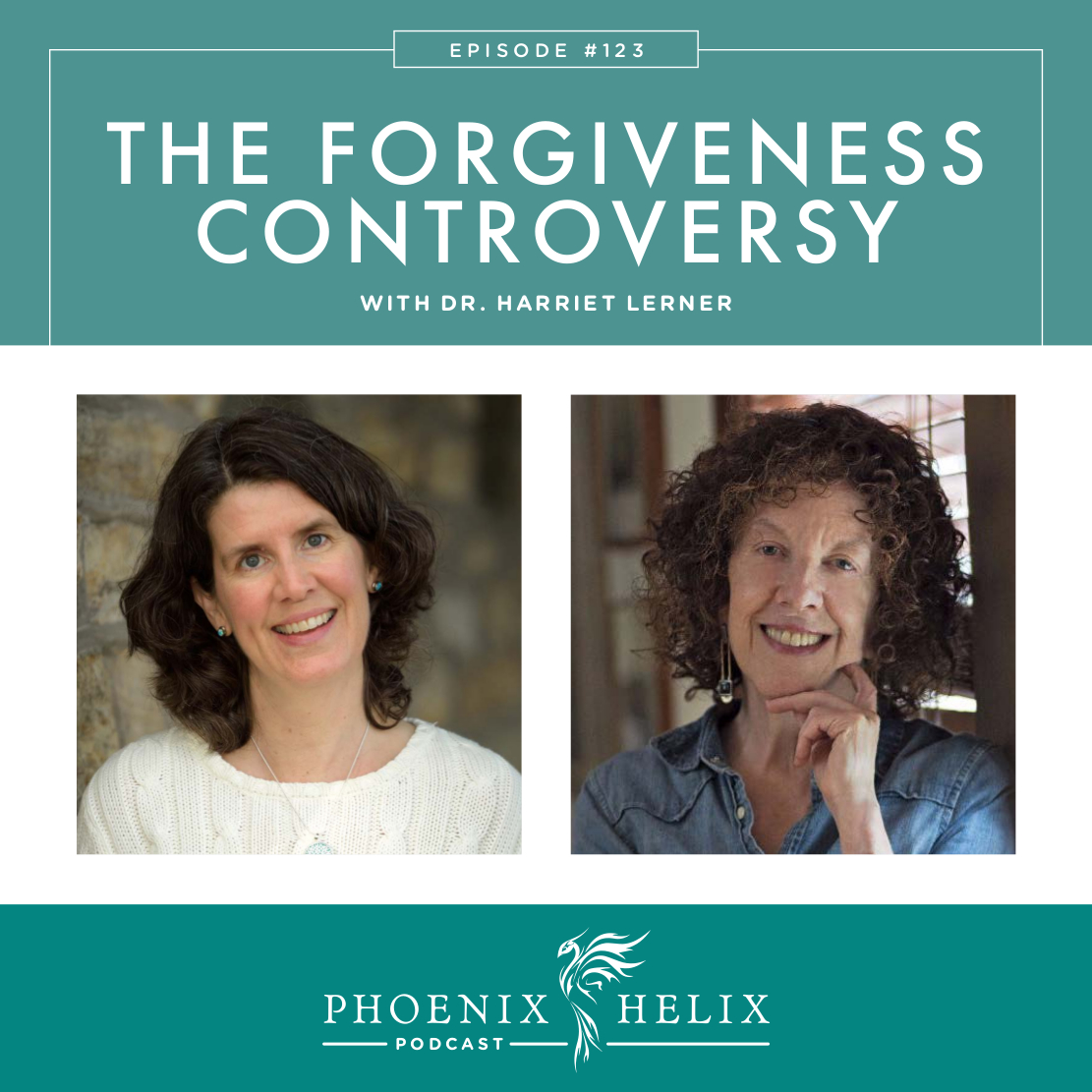 The Forgiveness Controversy with Dr. Harriet Lerner | Phoenix Helix Podcast