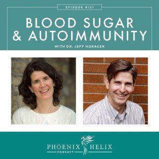 Episode 131: Blood Sugar & Autoimmunity with Dr. Jeff Horacek