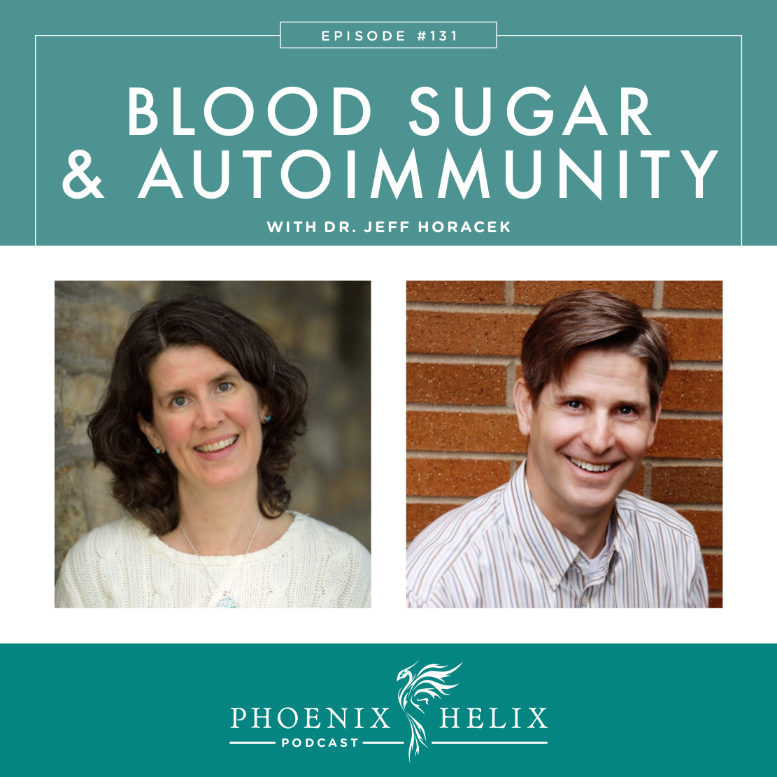 Blood Sugar & Autoimmunity with Dr. Jeff Horacek | Phoenix Helix Podcast