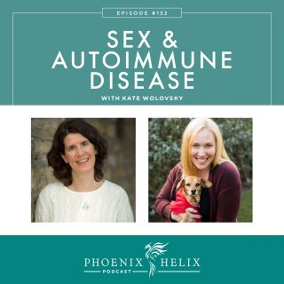 Episode 132: Sex and Autoimmune Disease with Kate Wolovsky