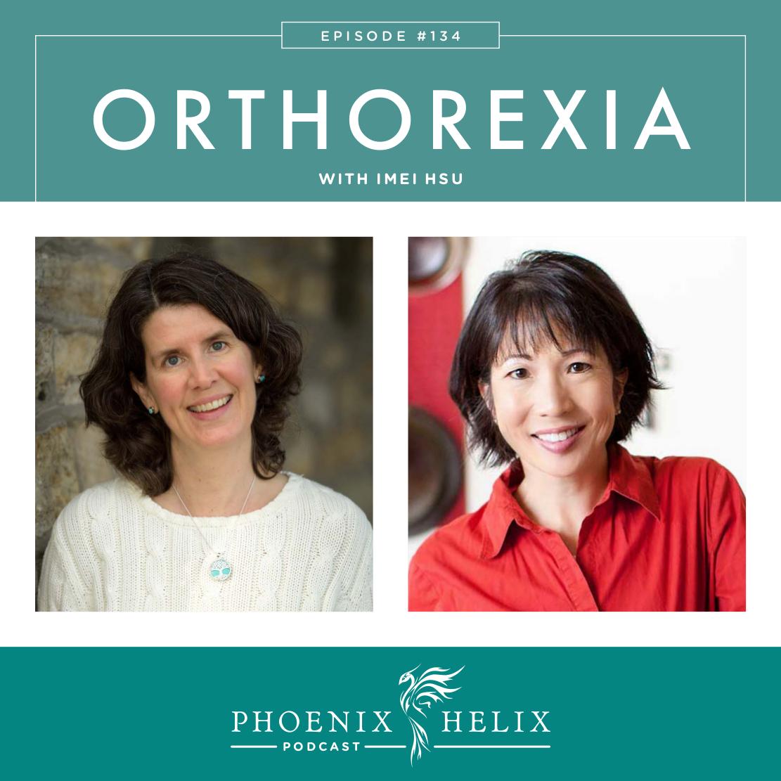 Orthorexia with Imei Hsu | Phoenix Helix Podcast