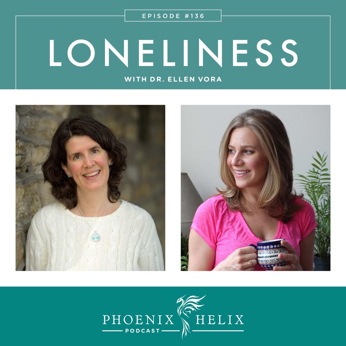 Loneliness with Dr. Ellen Vora | Phoenix Helix Podcast