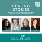 Episode 139: Healing Stories 7 | Phoenix Helix Podcast