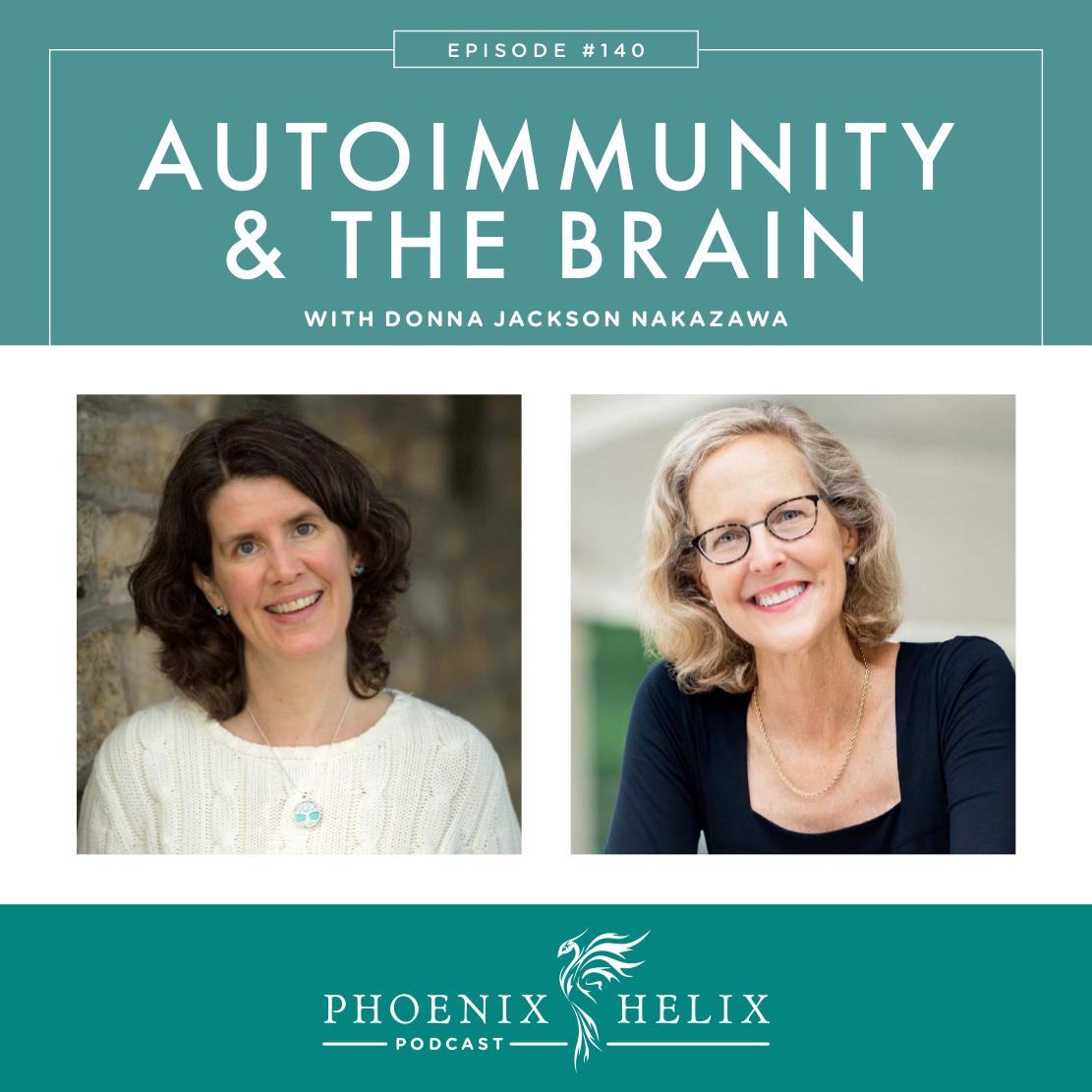 Autoimmunity & the Brain with Donna Jackson Nakazawa | Phoenix Helix Podcast