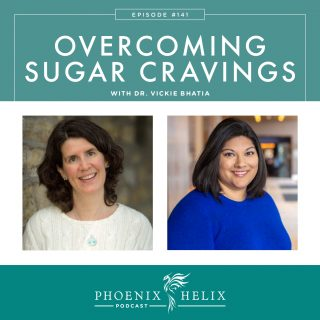 Episode 141: Overcoming Sugar Cravings with Dr. Vickie Bhatia