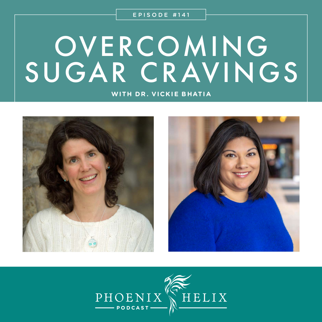 Overcoming Sugar Cravings with Dr. Vickie Bhatia | Phoenix Helix Podcast