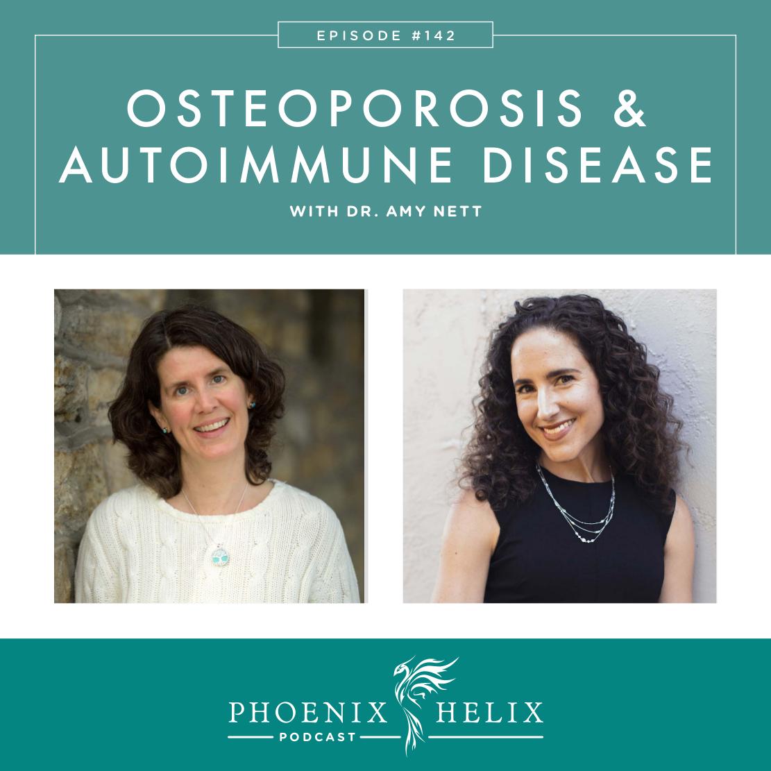 Osteoporosis & Autoimmune Disease with Dr. Amy Nett | Phoenix Helix Podcast