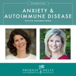 Anxiety & Autoimmune Disease with Dr. Maureen Pierce | Phoenix Helix Podcast