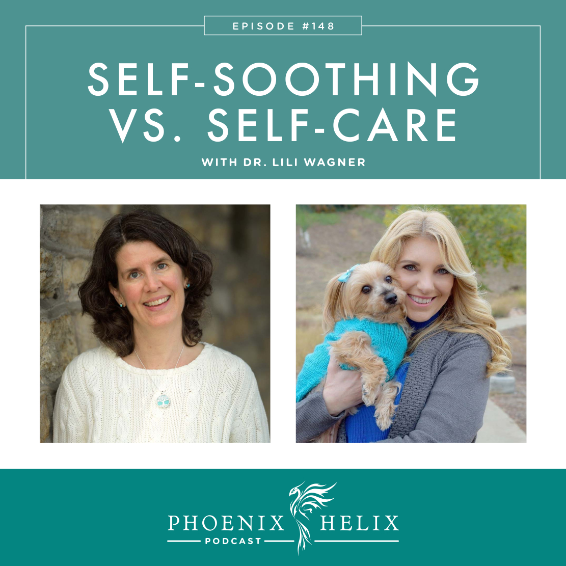 Self-Soothing vs. Self-Care with Dr. Lili Wagner | Phoenix Helix Podcast