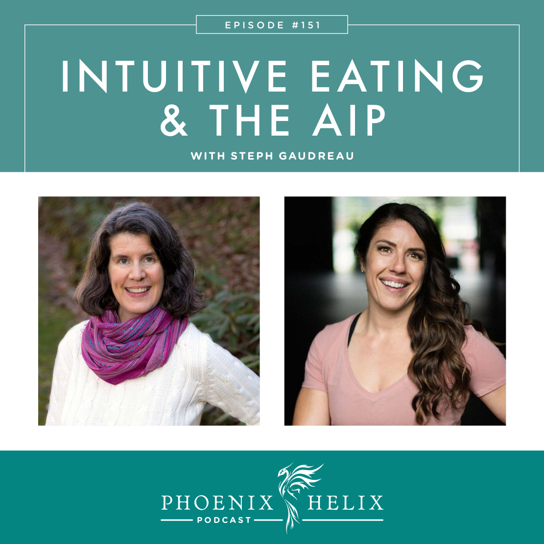Intuitive Eating & The Paleo Autoimmune Protocol with Steph Gaudreau | Phoenix Helix Podcast