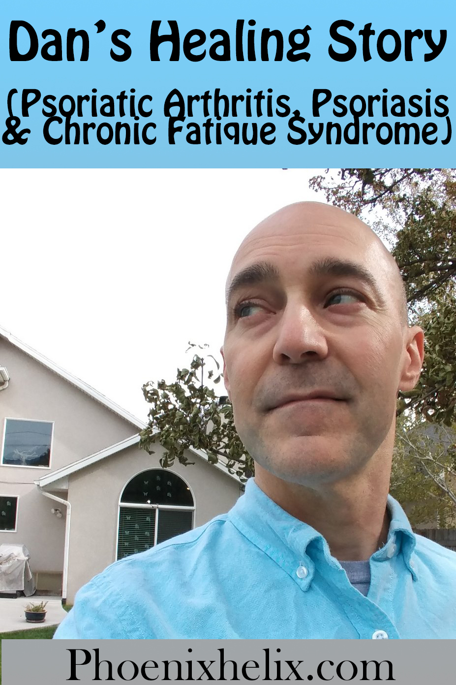 Dan's Healing Story (Psoriatic Arthritis, Psoriasis & Chronic Fatigue Syndrome) | Phoenix Helix