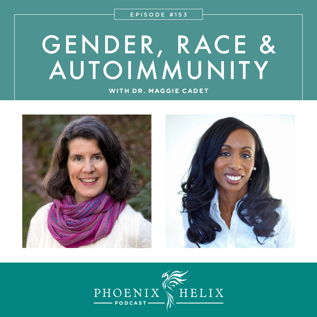 Gender, Race, and Autoimmune Disease with Dr. Maggie Cadet | Phoenix Helix Podcast