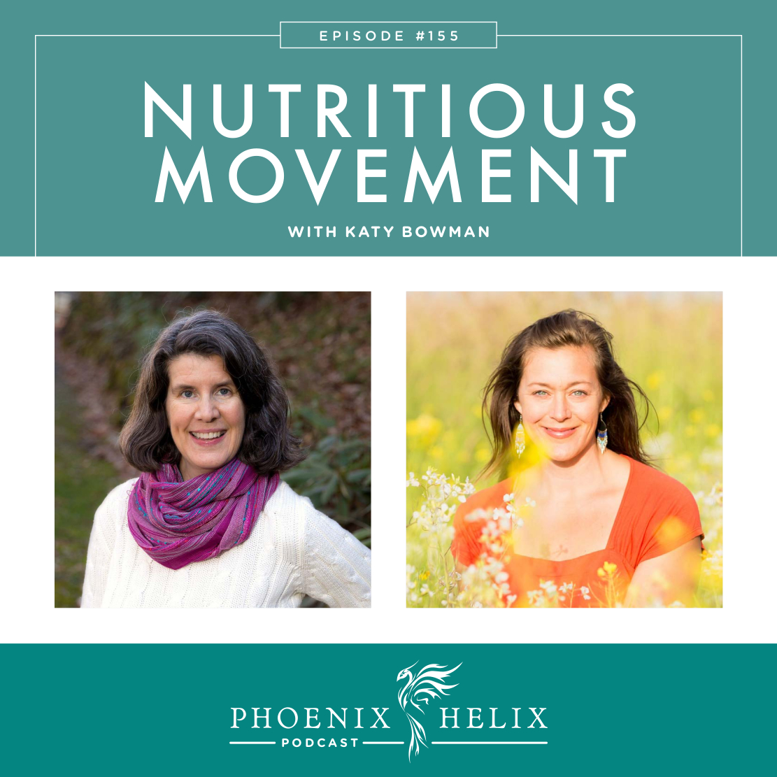 Nutritious Movement with Katy Bowman | Phoenix Helix Podcast