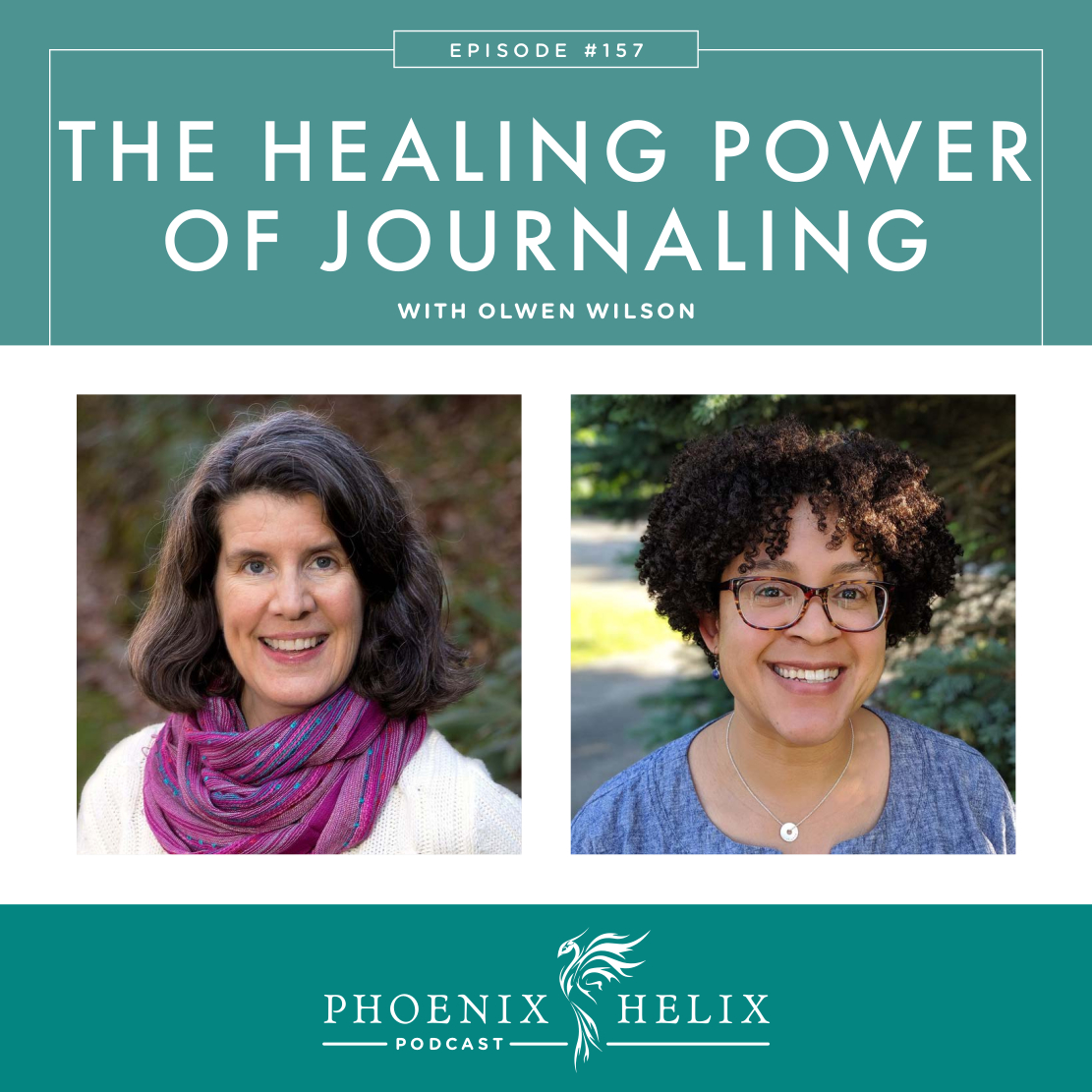 The Healing Power of Journaling with Olwen Wilson | Phoenix Helix Podcast