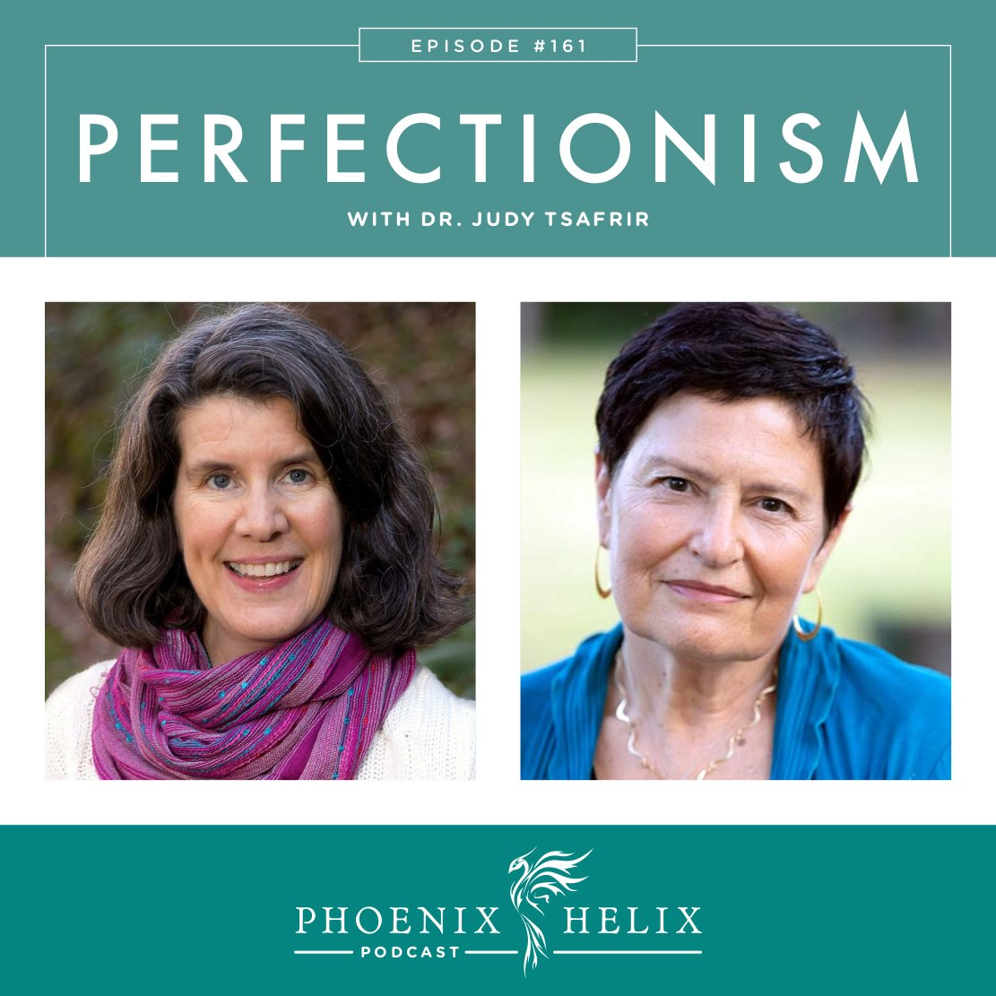 Perfectionism with Dr. Judy Tsafrir | Phoenix Helix Podcast
